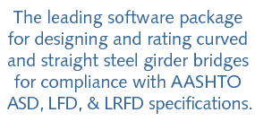 The leading software package for designing and rating curved and straight steel girder bridges for compliance with AASHTO ASD, LFD, LRFD specifications.